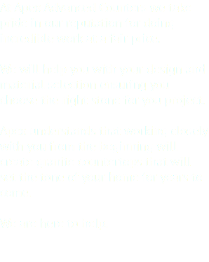 At Apex Advanced Counters we take pride in our reputation for doing incredible work at a fair price. We will help you with your design and material selection ensuring you choose the right stone for you project. Apex understands that working closely with you from the beginning will create granite countertops that will set the tone of your home for years to come. We are here to help.